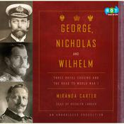 George, Nicholas and Wilhelm: Three Royal Cousins and the Road to World War I Audiobook, by Miranda Carter