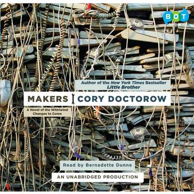 Makers: A Novel of the Whirlwind Changes to Come Audiobook, by Cory Doctorow