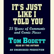Its Just Like I Told You: 25 Years of Comments and Comic Pieces, by Tom Bodett