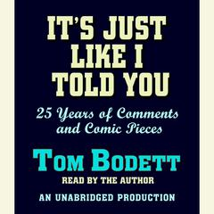 Its Just Like I Told You: 25 Years of Comments and Comic Pieces Audiobook, by Tom Bodett