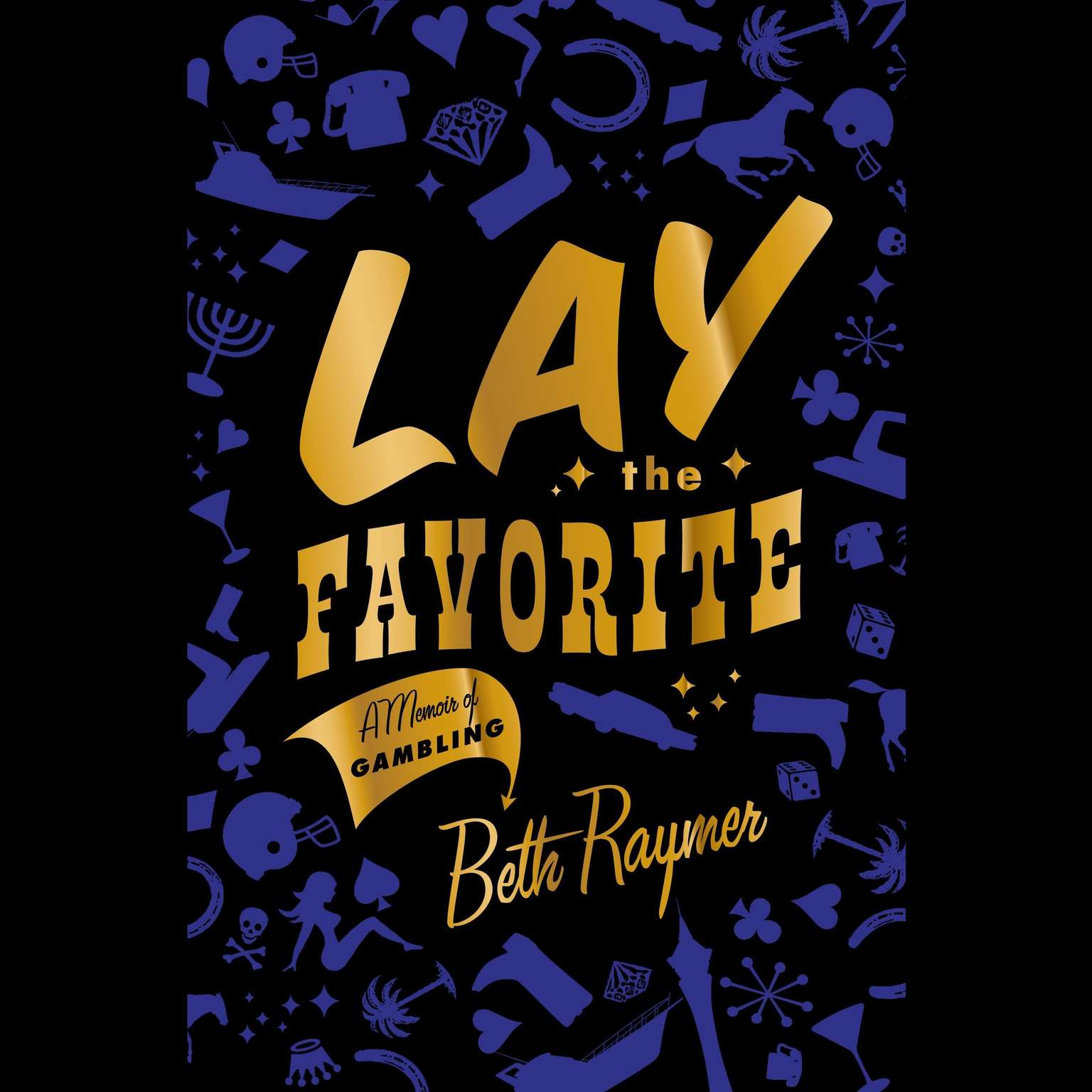 Printable Lay the Favorite: A Memoir of Gambling Audiobook Cover Art