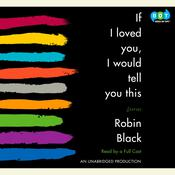 If I Loved You, I Would Tell You This: Stories Audiobook, by Robin Black