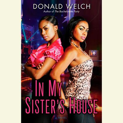 In My Sisters House: A Novel Audiobook, by Donald Welch