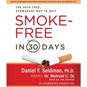 Smoke-Free in 30 Days: The Pain-Free, Permanent Way to Quit Audiobook, by Daniel F. Seidman
