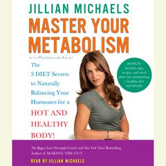 Master Your Metabolism: The 3 Diet Secrets to Naturally Balancing Your Hormones for a Hot and Healthy Body! Audiobook, by Jillian Michaels, Mariska van Aalst