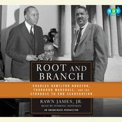 Root and Branch: Charles Hamilton Houston, Thurgood Marshall, and the Struggle to End Segregation, by Rawn James, Jr. Rawn James