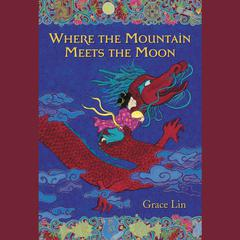 Where the Mountain Meets the Moon Audiobook, by Grace Lin