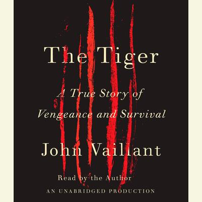 The Tiger: A True Story of Vengeance and Survival Audiobook, by John Vaillant