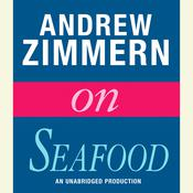 Andrew Zimmern on Seafood: Chapter 3 from THE BIZARRE TRUTH Audiobook, by Andrew Zimmern