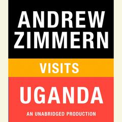 Andrew Zimmern visits Uganda: Chapter 4 from THE BIZARRE TRUTH Audiobook, by Andrew Zimmern
