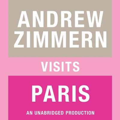 Andrew Zimmern visits Paris: Chapter 9 from THE BIZARRE TRUTH Audiobook, by Andrew Zimmern