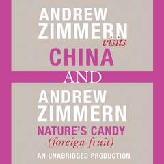 Andrew Zimmern visits China and Andrew Zimmern, Natures Candy (Foreign Fruits): Chapters 12 and 16 from THE BIZARRE TRUTH Audiobook, by Andrew Zimmern