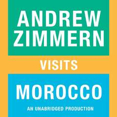 Andrew Zimmern visits Morocco: Chapter 15 from THE BIZARRE TRUTH Audiobook, by Andrew Zimmern