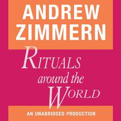 Andrew Zimmern, Rituals Around the World: Chapter 18 from THE BIZARRE TRUTH Audiobook, by Andrew Zimmern