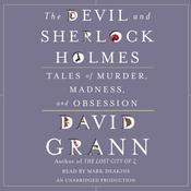 The Devil and Sherlock Holmes: Tales of Murder, Madness, and Obsession Audiobook, by David Grann