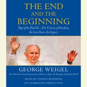 The End and the Beginning: Pope John Paul II -- The Victory of Freedom, the Last Years, the Legacy, by George Weigel