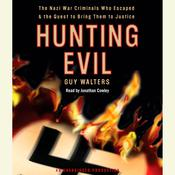 Hunting Evil: The Nazi War Criminals Who Escaped and the Quest to Bring Them to Justice, by Guy Walters