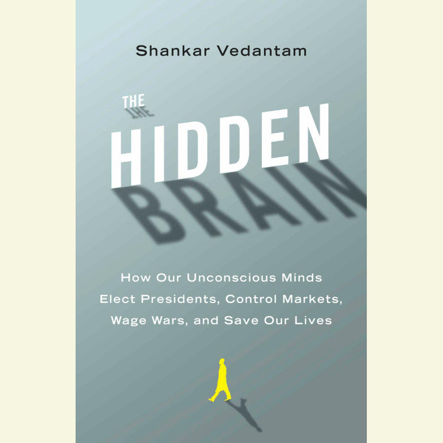 Printable The Hidden Brain: How Our Unconscious Minds Elect Presidents, Control Markets, Wage Wars, and Save Our Lives Audiobook Cover Art