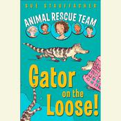 Animal Rescue Team: Gator on the Loose!: Book 1 Audiobook, by Sue Stauffacher