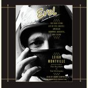 Evel: The High-Flying Life of Evel Knievel: American Showman, Daredevil, and Legend Audiobook, by Leigh Montville