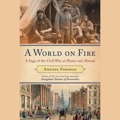 A World on Fire: Britains Crucial Role in the American Civil War Audiobook, by Amanda Foreman