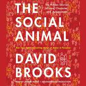 The Social Animal: The Hidden Sources of Love, Character, and Achievement, by David Brooks