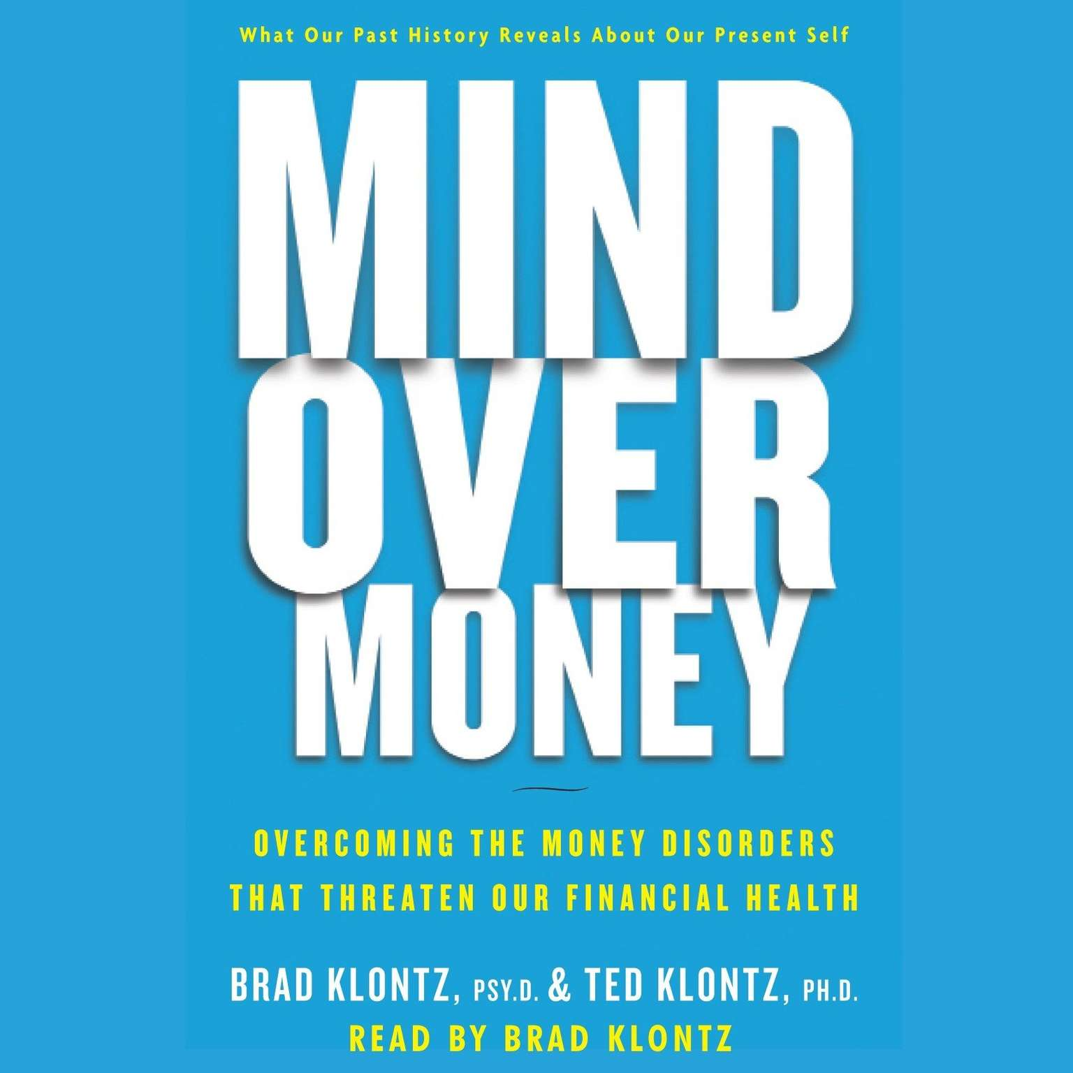 Printable Mind over Money: Overcoming the Money Disorders That Threaten Our Financial Health Audiobook Cover Art