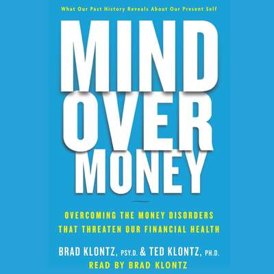 Mind over Money: Overcoming the Money Disorders That Threaten Our Financial Health Audiobook, by Brad Klontz