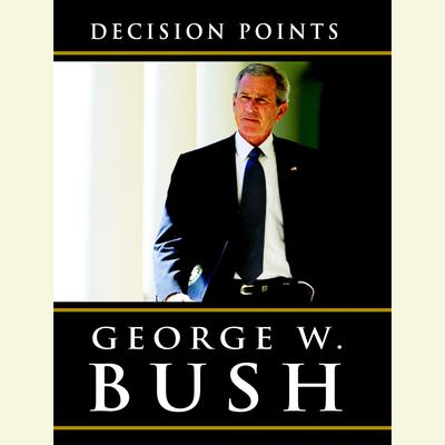 Decision Points Audiobook, by George W. Bush