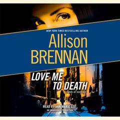 Love Me to Death: A Novel of Suspense Audiobook, by Allison Brennan