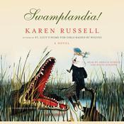Swamplandia! Audiobook, by Karen Russell