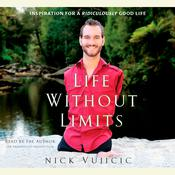 Life Without Limits: Inspiration for a Ridiculously Good Life Audiobook, by Nick Vujicic