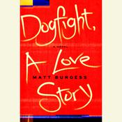 Dogfight, A Love Story, by Matt Burgess