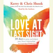 Love at Last Sight: Thirty Days to Grow and Deepen Your Closest Relationships, by Kerry Shook, Chris Shook