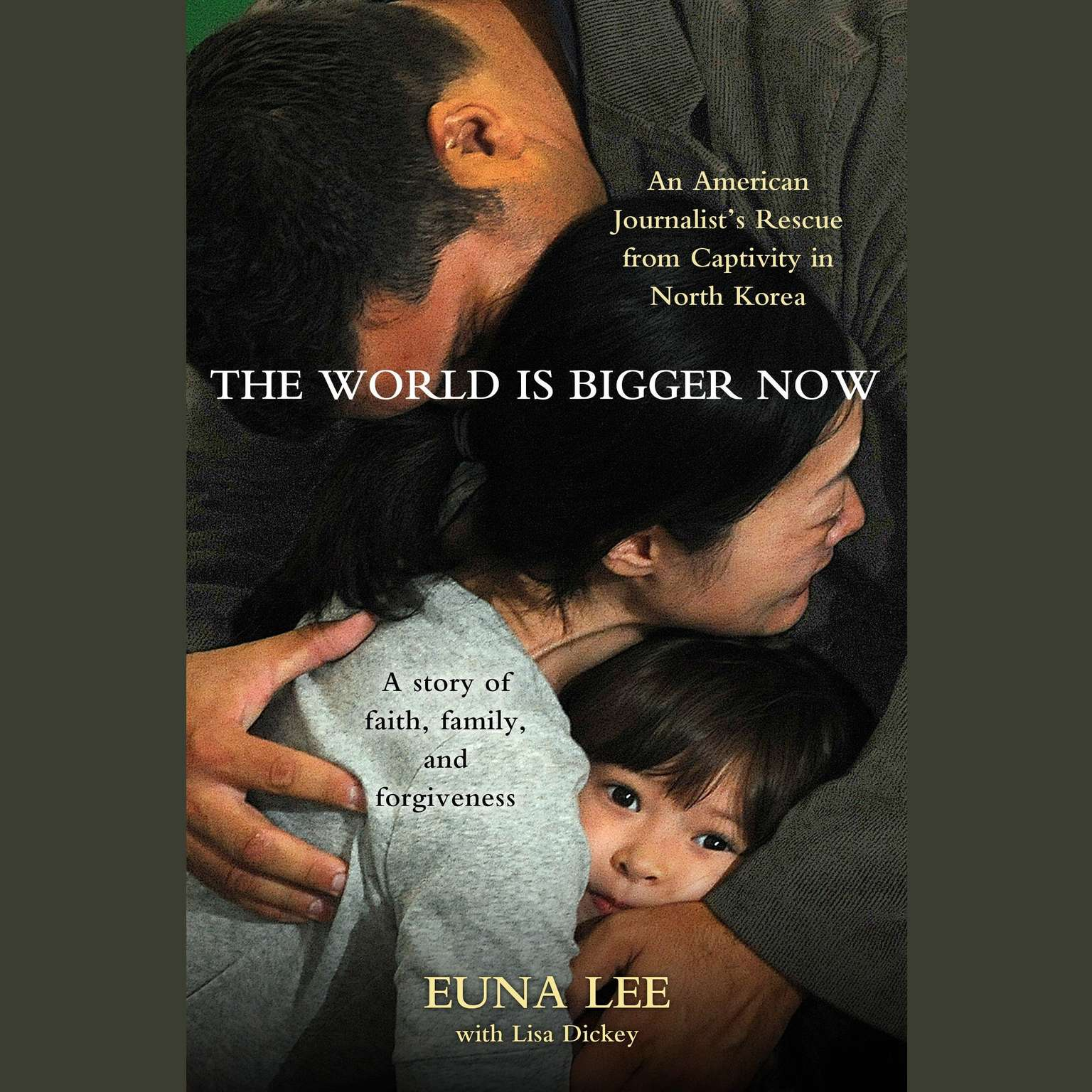 Printable The World Is Bigger Now: An American Journalist's Release from Captivity in North Korea…A Remarkable Story of Faith, Family, and Forgiveness Audiobook Cover Art