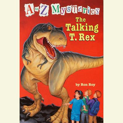 A to Z Mysteries: The Talking T. Rex Audiobook, by