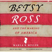 Betsy Ross and the Making of America, by Marla R. Miller