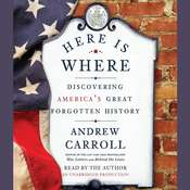 Here Is Where: Discovering Americas Great Forgotten History, by Andrew Carroll
