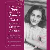 Anne Frank's Tales from the Secret Annex: A Collection of Her Short Stories, Fables, and Lesser-Known Writings, by Anne Fran