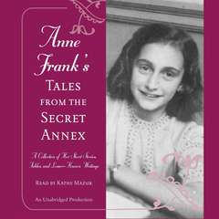 Anne Franks Tales from the Secret Annex: A Collection of Her Short Stories, Fables, and Lesser-Known Writings Audiobook, by Anne Frank