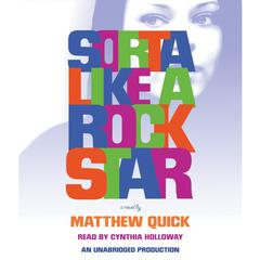 Sorta Like A Rock Star Audiobook, by Matthew Quick
