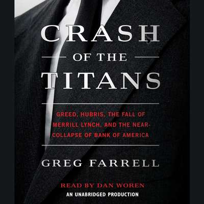 Crash of the Titans: Greed, Hubris, the Fall of Merrill Lynch and the Near-Collapse of Bank of America Audiobook, by Greg Farrell