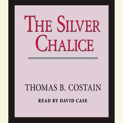 The Silver Chalice: A Novel Audiobook, by Thomas B. Costain