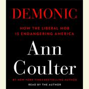 Demonic: How the Liberal Mob is Endangering America Audiobook, by Ann Coulter