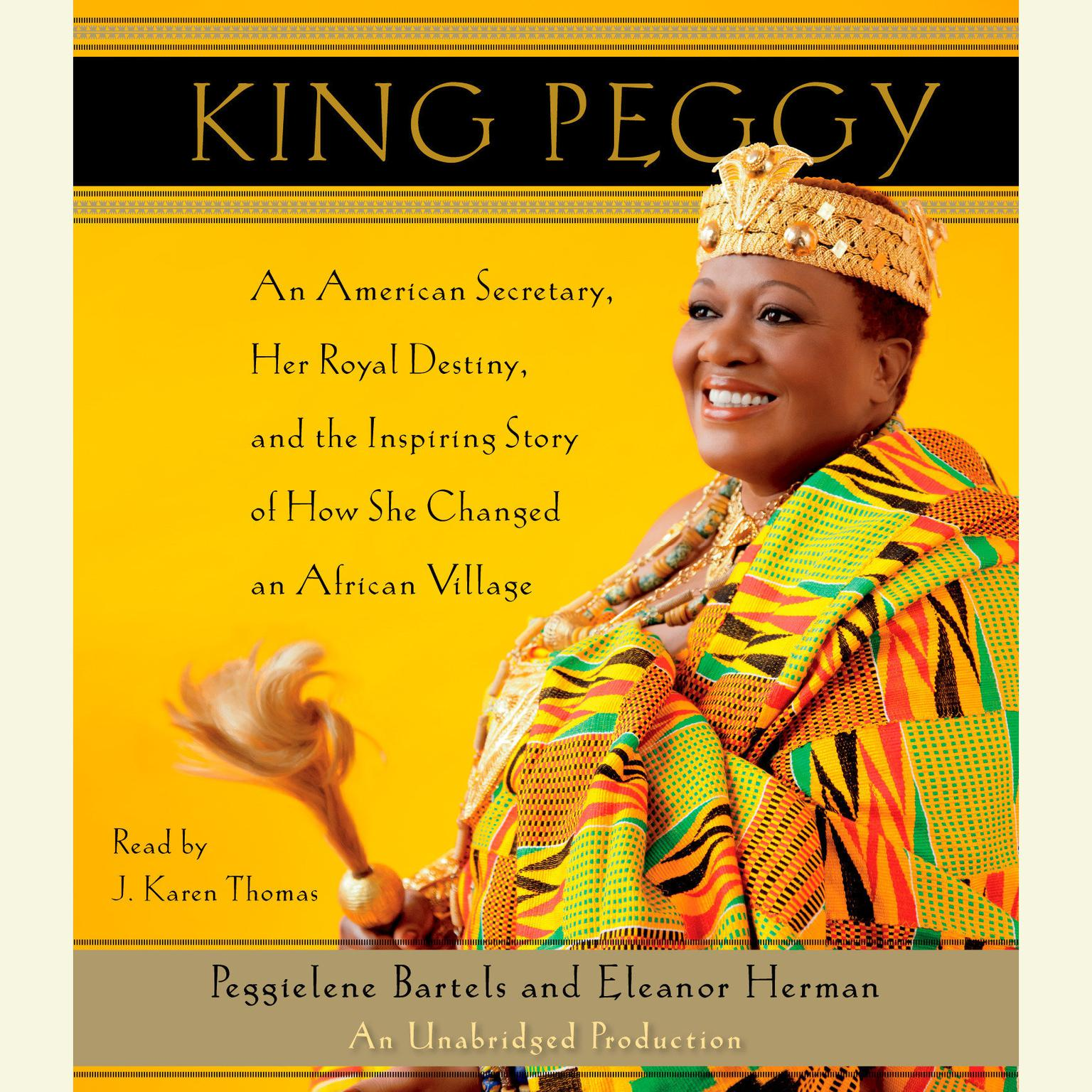 Printable King Peggy: An American Secretary, Her Royal Destiny, and the Inspiring Story of How She Changed an African Village Audiobook Cover Art