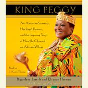 King Peggy: An American Secretary, Her Royal Destiny, and the Inspiring Story of How She Changed an African Village, by Peggielene Bartels, Eleanor Herman