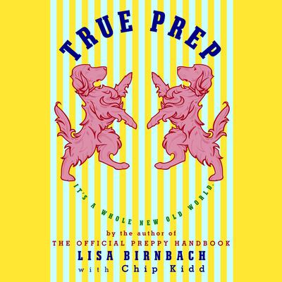 True Prep: Its a Whole New Old World Audiobook, by Lisa Birnbach