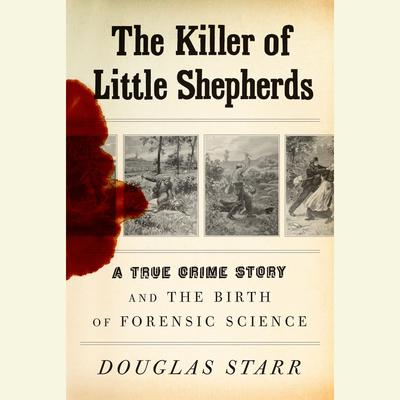 The Killer of Little Shepherds: A True Crime Story and the Birth of Forensic Science Audiobook, by
