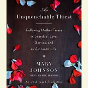 An Unquenchable Thirst: Following Mother Teresa in Search of Love, Service, and an Authentic Life, by Mary Johnson