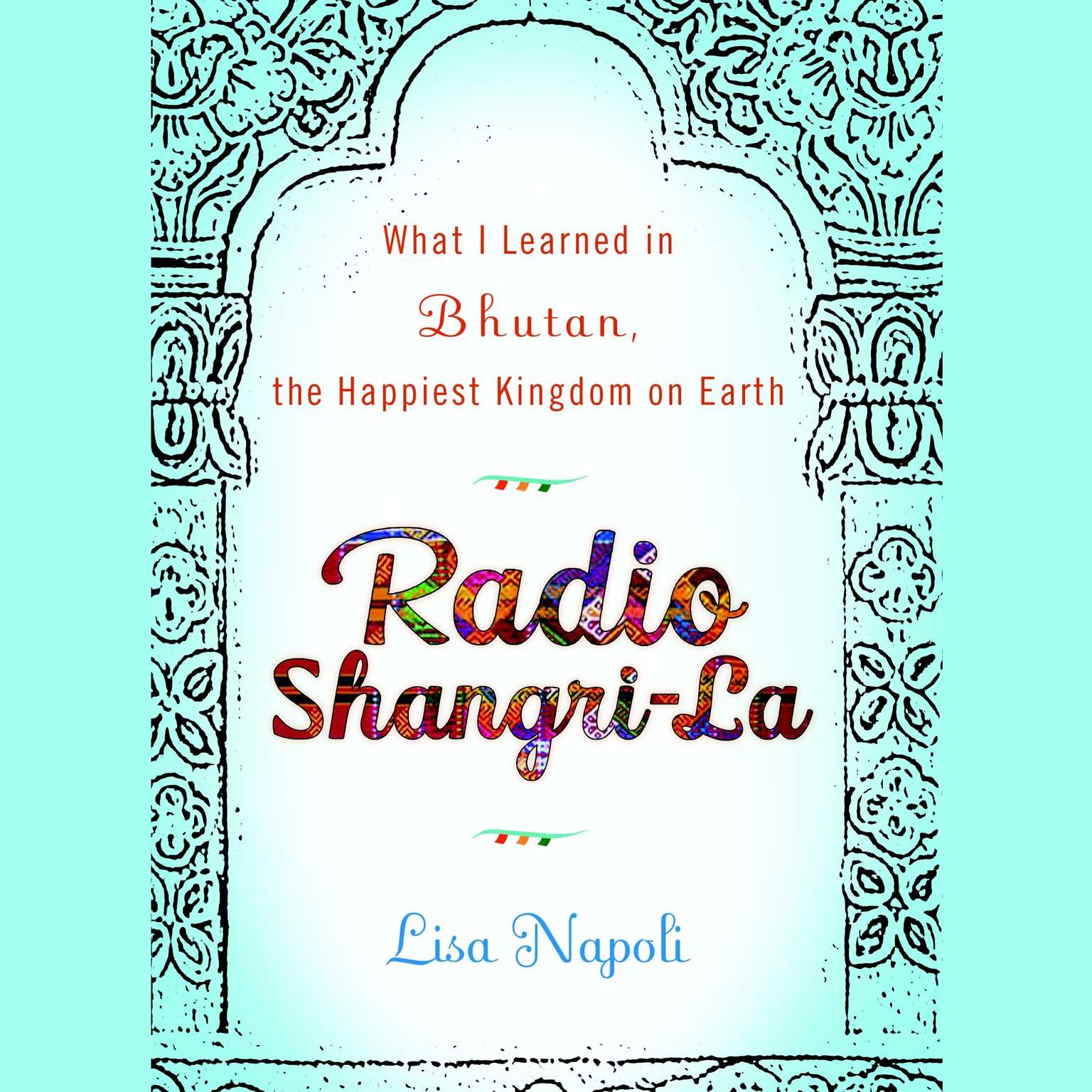 Printable Radio Shangri-La: What I Discovered on my Accidental Journey to the Happiest Kingdom on Earth Audiobook Cover Art